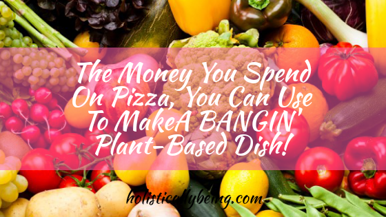 Plant-Based Foods You Can Get Within Your Budget!